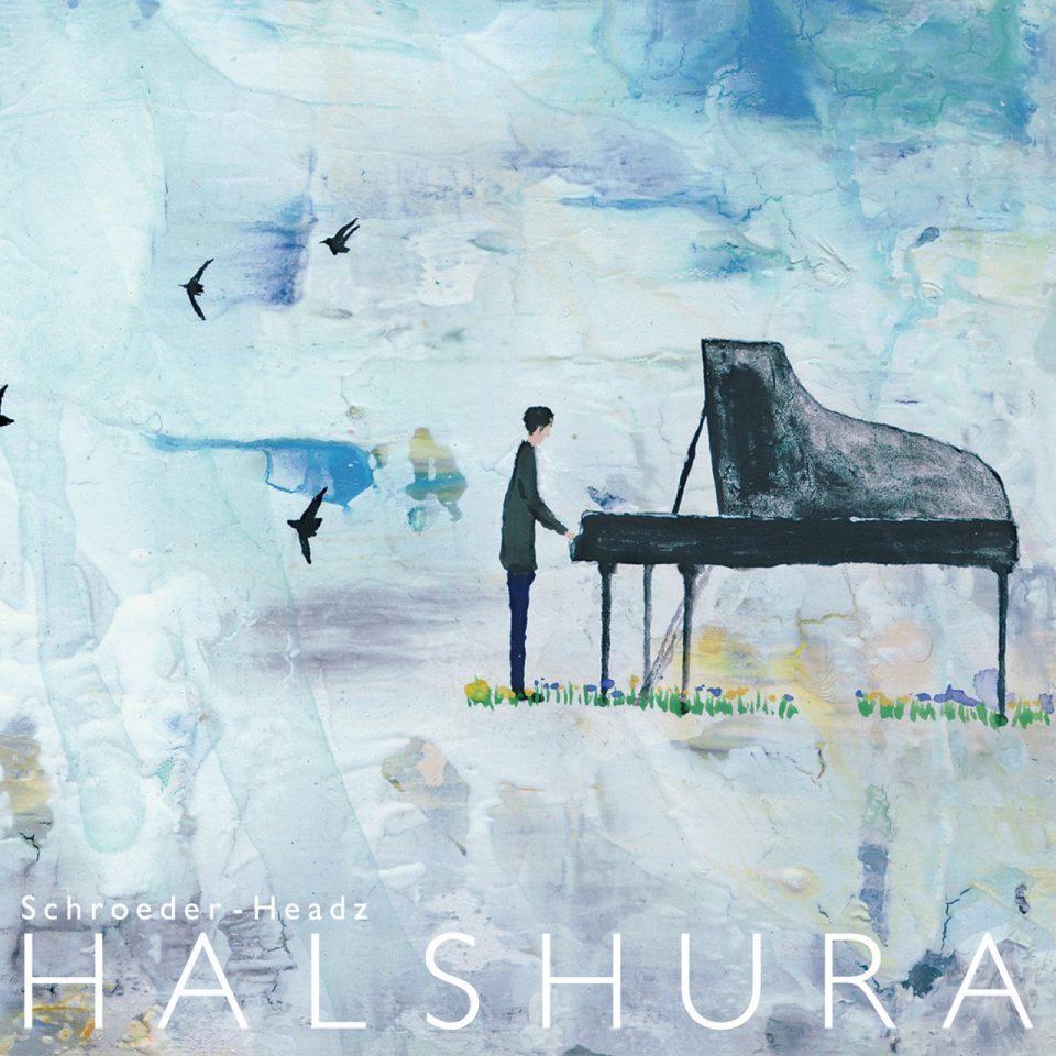 Schroeder-Headz「HALSHURA」